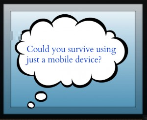 Could you survive using a mobile device?